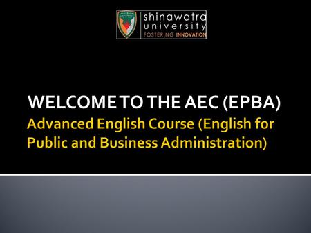 WELCOME TO THE AEC (EPBA).  48 hours  8 weeks  6 hours on designated Saturdays during the period 15 th November 2014 – 24 th January 2015  Morning.