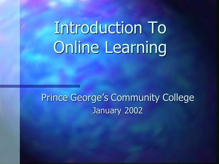 Introduction To Online Learning Prince George's Community College January 2002.
