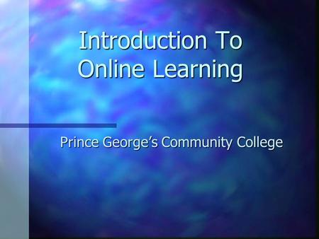 Introduction To Online Learning Prince George's Community College.