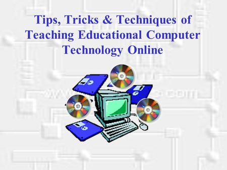 Tips, Tricks & Techniques of Teaching Educational Computer Technology Online.