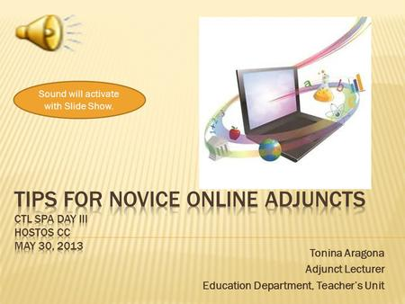 Tonina Aragona Adjunct Lecturer Education Department, Teacher's Unit Sound will activate with Slide Show.