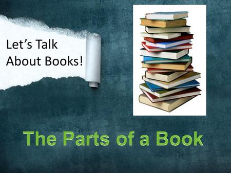 Let's Talk About Books! Just like you have skin to protect the parts inside you… A book has a part that protects it too!