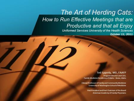 The Art of Herding Cats: How to Run Effective Meetings that are Productive and that all Enjoy Uniformed Services University of the Health Sciences October.