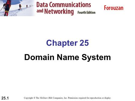 25.1 Chapter 25 Domain Name System Copyright © The McGraw-Hill Companies, Inc. Permission required for reproduction or display.