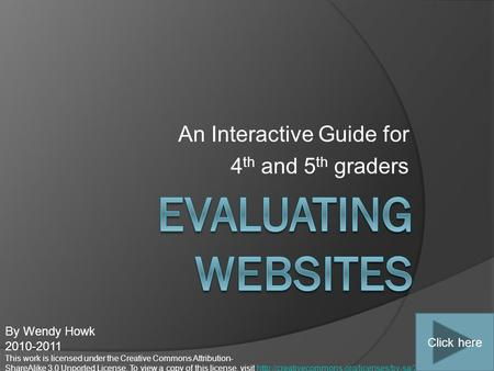 An Interactive Guide for 4 th and 5 th graders By Wendy Howk 2010-2011 This work is licensed under the Creative Commons Attribution- ShareAlike 3.0 Unported.