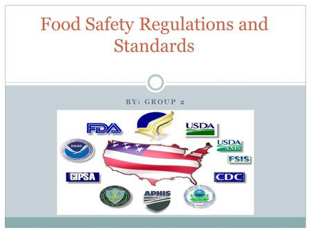 BY: GROUP 2 Food Safety Regulations and Standards.