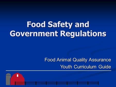 Food Safety and Government Regulations Food Animal Quality Assurance Youth Curriculum Guide.