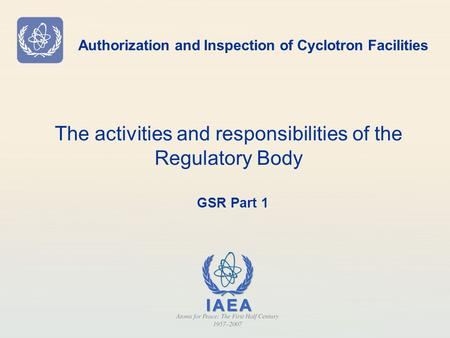 Authorization and Inspection of Cyclotron Facilities The activities and responsibilities of the Regulatory Body GSR Part 1.