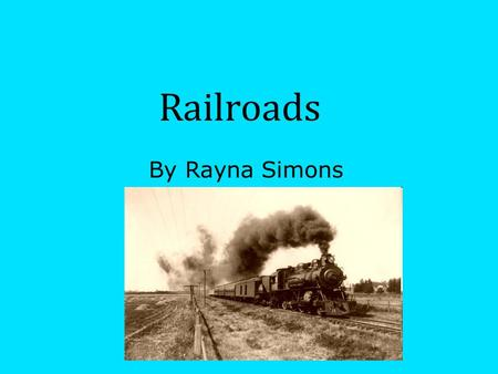 Railroads By Rayna Simons. What Did Seattle Do When the railroad went to Tacoma? ( Seattle-Walla Walla) Seattle and Tacoma were fighting about where the.