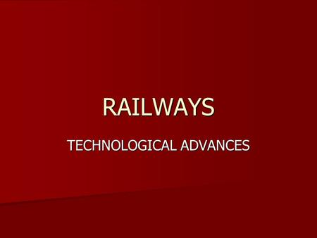 RAILWAYS TECHNOLOGICAL ADVANCES. The railway industry developed rapidly because of two major innovations: 1. Iron rails instead of wood. 1. Iron rails.