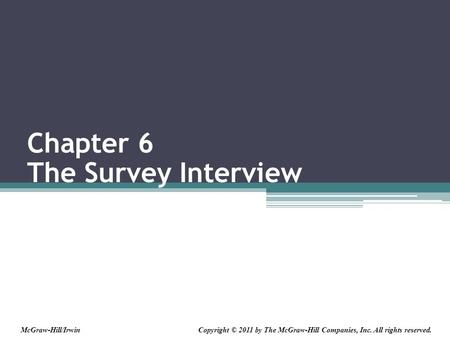Chapter 6 The Survey Interview Copyright © 2011 by The McGraw-Hill Companies, Inc. All rights reserved.McGraw-Hill/Irwin.