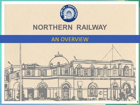 NORTHERN RAILWAY AN OVERVIEW 1. NORTHERN RAILWAY ROUTE MAP 2.