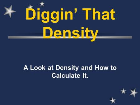 A Look at Density and How to Calculate It.