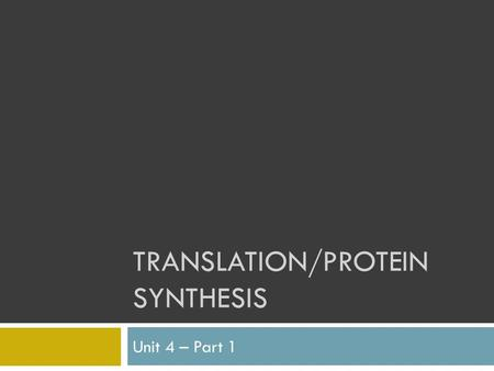 TRANSLATION/PROTEIN SYNTHESIS Unit 4 – Part 1. Central Dogma DNA mRNA Proteins Traits.