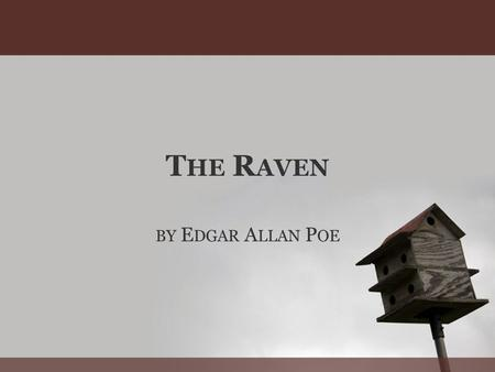 T HE R AVEN BY E DGAR A LLAN P OE. T HE R AVEN - S ETTING The chamber of a house at midnight. Poe uses the word chamber rather than bedroom apparently.
