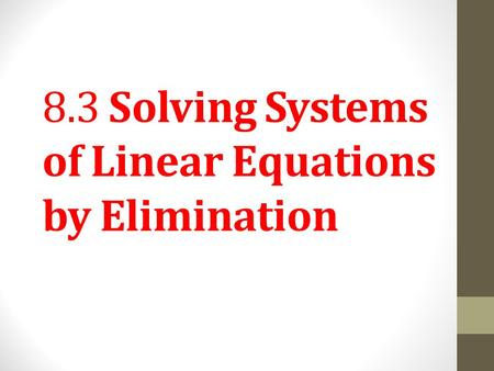 8.3 Solving Systems of Linear Equations by Elimination.