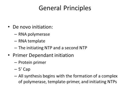 General Principles De novo initiation: – RNA polymerase – RNA template – The initiating NTP and a second NTP Primer Dependant initiation – Protein primer.