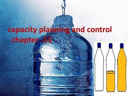 Capacity planning and control chapter -11. What is capacity? Capacity is the maximum amount of work that an operation can do over a specific period of.