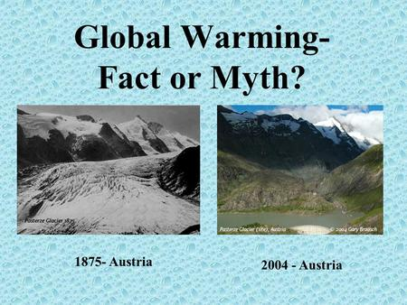 global warming truth or myth Global warming, as implied by the name, is a global process that does not, however, mean that every part of the globe reacts to this process in the same way or at the same rate, or even at all.