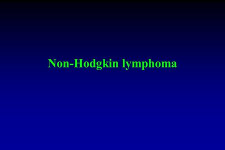 Non-Hodgkin lymphoma. Non-Hodgkin's lymphoma Definition: - clonal tumours of mature and immature B cells, T cells or NK cells - highly heterogeneous,