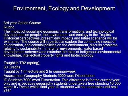 Environment, Ecology and Development 3rd year Option Course Rubric The impact of social and economic transformations, and technological development on.
