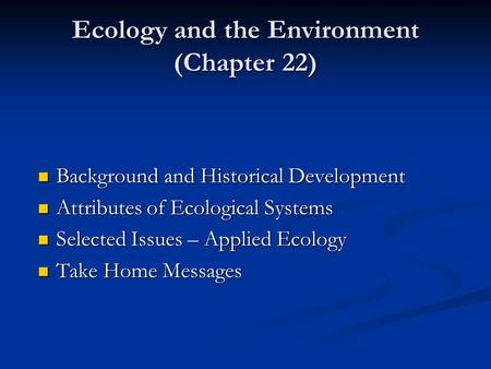 Ecology and the Environment (Chapter 22) Background and Historical Development Background and Historical Development Attributes of Ecological Systems Attributes.