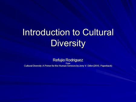 Introduction to Cultural Diversity Refujio Rodriguez From Cultural Diversity: A Primer for the Human Services by Jerry V. Diller (2010, Paperback)