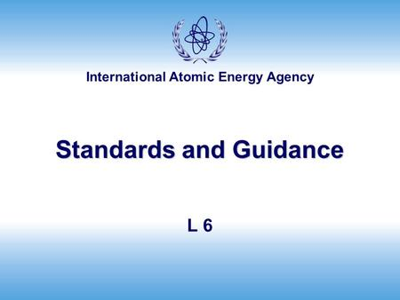 International Atomic Energy Agency Standards and Guidance L 6.