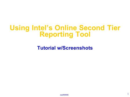 Rev010105 1 Using Intel's Online Second Tier Reporting Tool Tutorial w/Screenshots.