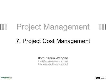 Project Management Romi Satria Wahono  7. Project Cost Management.