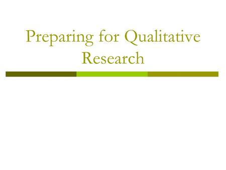 Preparing for Qualitative Research. Preparing For Qualitative Research  Recall: The Situation Analysis is the springboard for identifying research opportunities/future.