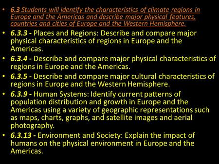 6.3 Students will identify the characteristics of climate regions in Europe and the Americas and describe major physical features, countries and cities.
