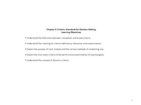 Chapter 3: Criteria: Standards for Decision Making Learning Objectives Understand the distinction between conceptual and actual criteria. Understand the.