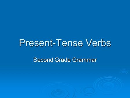 Present-Tense Verbs Second Grade Grammar. Present-Tense  The tense of a verb tells when the action takes place.  Present tense verbs work with singular.