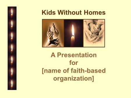Kids Without Homes A Presentation for [name of faith-based organization]