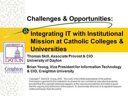 Integrating IT with Institutional Mission at Catholic Colleges & Universities Challenges & Opportunities: Thomas Skill, Associate Provost & CIO University.