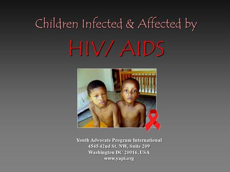 Youth Advocate Program International 4545 42nd St. NW, Suite 209 Washington DC 20016, USA www.yapi.org Children Infected & Affected by HIV/ AIDS.