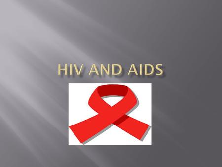  AIDS- Acquired Immune Deficiency Syndrome, is a serious viral disease that destroys the body's immune system  HIV-The virus (Human Immunodeficiency.