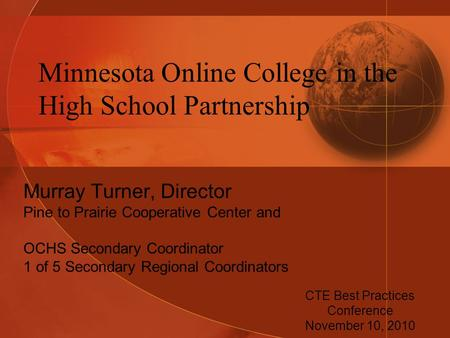 Minnesota Online College in the High School Partnership Murray Turner, Director Pine to Prairie Cooperative Center and OCHS Secondary Coordinator 1 of.