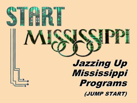 Jazzing Up Mississippi Programs (JUMP START). Goals Replication Collaboration Connection.