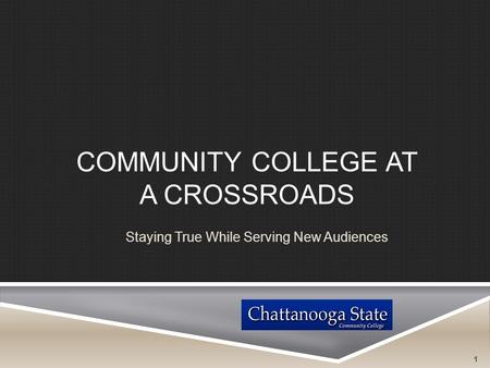 COMMUNITY COLLEGE AT A CROSSROADS Staying True While Serving New Audiences 1.