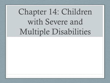Chapter 14: Children with Severe and Multiple Disabilities.