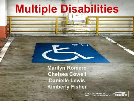 Multiple Disabilities Marilyn Romero Chelsea Cowell Danielle Lewis Kimberly Fisher.