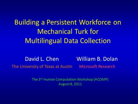 Building a Persistent Workforce on Mechanical Turk for Multilingual Data Collection David L. Chen The University of Texas at Austin William B. Dolan Microsoft.