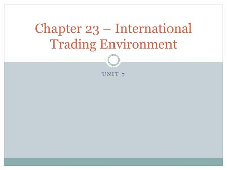 UNIT 7 Chapter 23 – International Trading Environment.