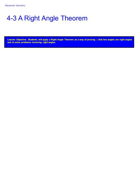 4-3 A Right Angle Theorem Learner Objective: Students will apply a Right Angle Theorem as a way of proving that two angles are right angles and to solve.