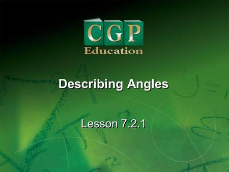 1 Lesson 7.2.1 Describing Angles. 2 Lesson 7.2.1 Describing Angles California Standards: Measurement and Geometry 2.1 Identify angles as vertical, adjacent,