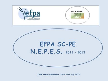 ISPA Annual Conference, Porto 18th July 2013 EFPA SC-PE N.E.P.E.S. 2011 - 2013.