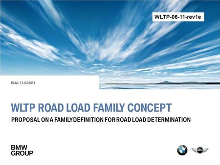 WLTP ROAD LOAD FAMILY CONCEPT BMW, 21.03.2014 PROPOSAL ON A FAMILY DEFINITION FOR ROAD LOAD DETERMINATION WLTP-06-11-rev1e.
