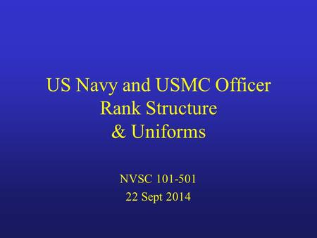US Navy and USMC Officer Rank Structure & Uniforms NVSC 101-501 22 Sept 2014.